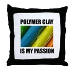 Polymer Clay is my Passion Throw Pillow