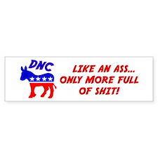 """""""DNC: Like An Ass, Only More Full of Shit"""" Bumper Sticker"""