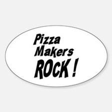 Pizza Makers Rock ! Oval Decal