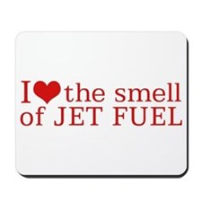 I love the smell of Jet fuel Mousepad