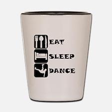 Eat Sleep Dance Shot Glass