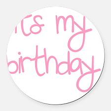its my birthday girl Round Car Magnet