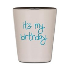 its my birthday boy Shot Glass