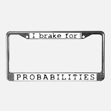 I Brake for Probabilities License Plate Frame