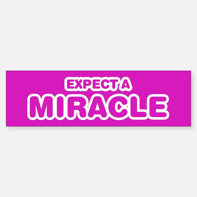 Expect A miracle Bumper Bumper Bumper Sticker