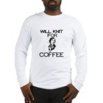 Will Knit for Coffee Long Sleeve T-Shirt