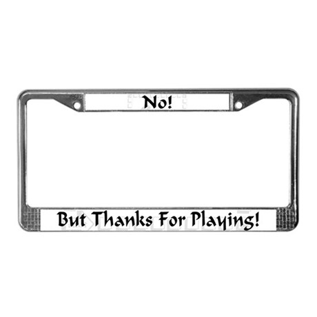 No! But Thanks... License Plate Frame