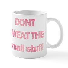 Dont sweat the small stuff Mug