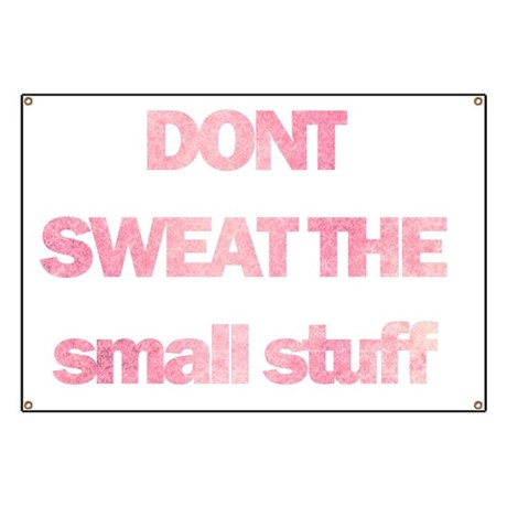 Dont sweat the small stuff Banner