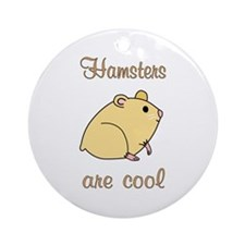 Hamsters are Cool Ornament (Round)