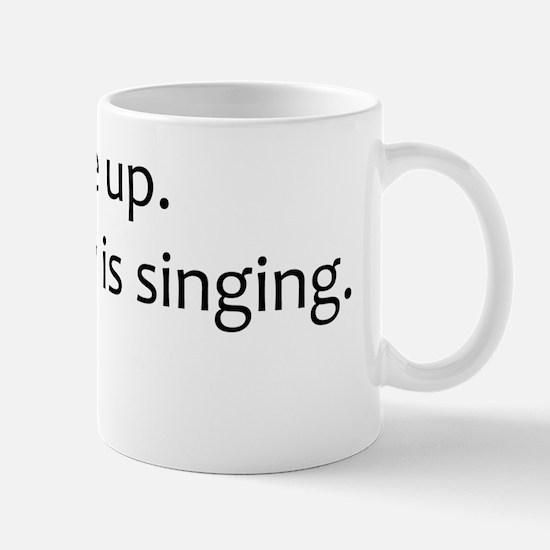 Wake Up. The Fat Lady is Singing. Mug