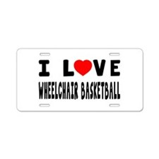 I Love Wheelchair Basketball Aluminum License Plat