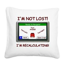 Im Not Lost! Square Canvas Pillow