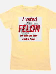 Voted for a FELON Girl's Tee