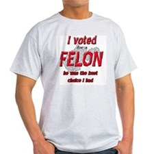 Voted for a FELON T-Shirt