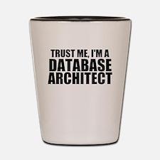 Trust Me, I'm A Database Architect Shot Glass