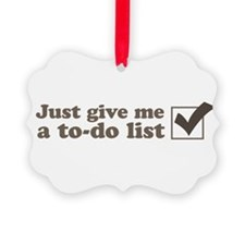 Just give me a to-do list Ornament