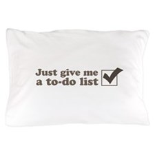 Just give me a to-do list Pillow Case