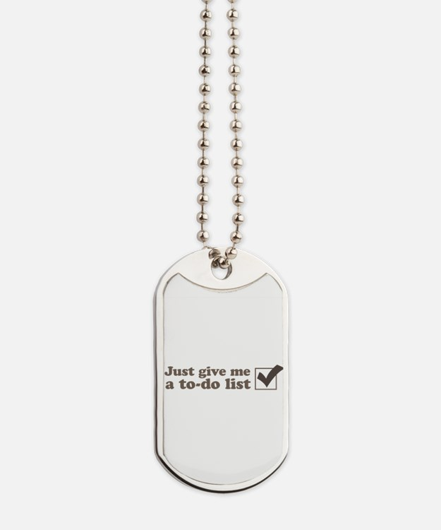 Just give me a to-do list Dog Tags