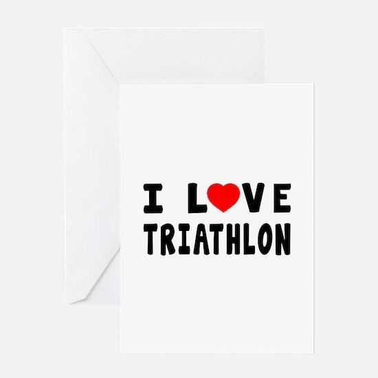 I Love Triathlon Greeting Card