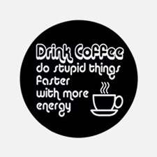 """Drink Coffee Cute and Funny 3.5"""" Button"""