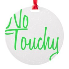 No Touchy Ornament