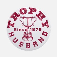 Trophy Husband Since 1972 Ruby Round Ornament