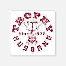 "Trophy Husband Since 1972 R Square Sticker 3"" x 3"""
