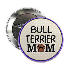 """Bull Terrier Dog Mom 2.25"""" Button"""