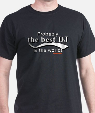 Probably The Best DJ In The World T-Shirt