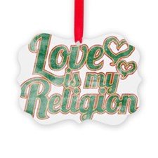 Love is My Religion Ornament