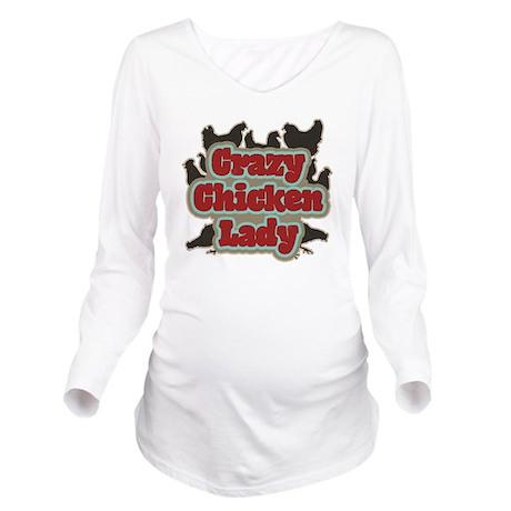 crazychickenladyshir Long Sleeve Maternity T-Shirt