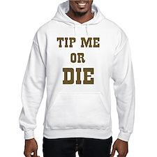Tip Me or Die Hoodie