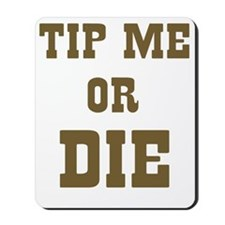 Tip Me or Die Mousepad
