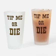Tip Me or Die Drinking Glass