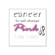 "Cancer is Not Always Pink!  Square Sticker 3"" x 3"""