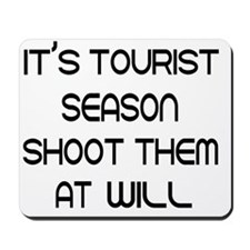 Its tourist season shoot them at will Mousepad
