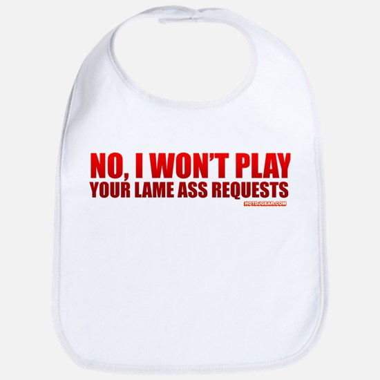 No, I Won't Play Your Lame Ass Requests Bib