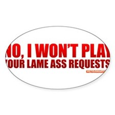 No, I Won't Play Your Lame Ass Requests Decal