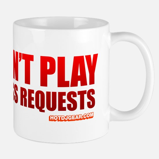 No, I Won't Play Your Lame Ass Requests Mug