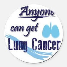 ANYONE can get Lung Cancer! Round Car Magnet