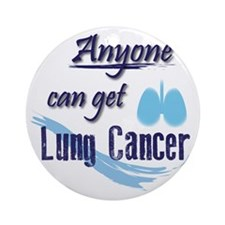 ANYONE can get Lung Cancer! Round Ornament