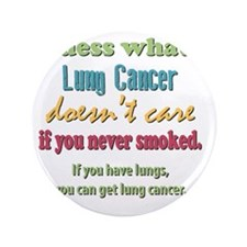 "Lung Cancer Doesnt Care 3.5"" Button"