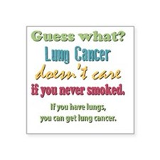 "Lung Cancer Doesnt Care Square Sticker 3"" x 3"""