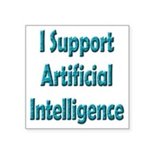 """I Support Artificial Intell Square Sticker 3"""" x 3"""""""