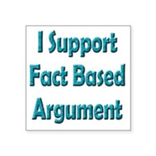 "I Support Fact Based Argume Square Sticker 3"" x 3"""