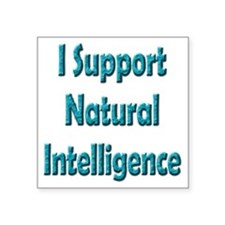 "I Support Natural Intellige Square Sticker 3"" x 3"""