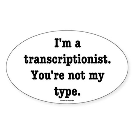 I'm a transcriptionist... Oval Sticker