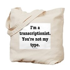 I'm a transcriptionist... Tote Bag