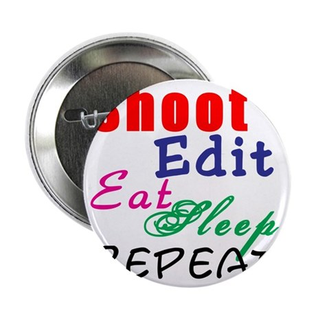"Shoot Edit Eat Sleep Repeat 2.25"" Button"
